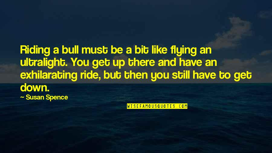 Famous Reproduction Quotes By Susan Spence: Riding a bull must be a bit like