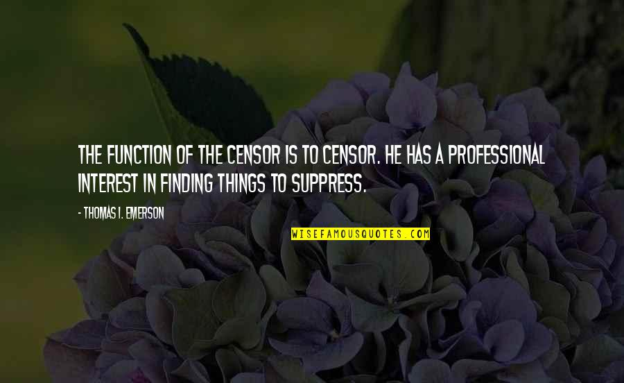 Famous Reproduction Quotes By Thomas I. Emerson: The function of the censor is to censor.