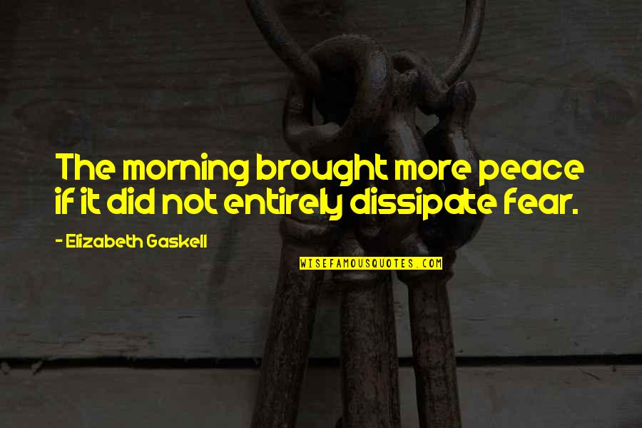 Famous Resourceful Quotes By Elizabeth Gaskell: The morning brought more peace if it did