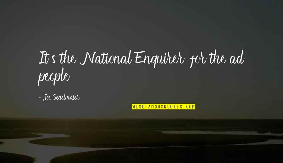 Famous Resourceful Quotes By Joe Sedelmaier: It's the 'National Enquirer' for the ad people