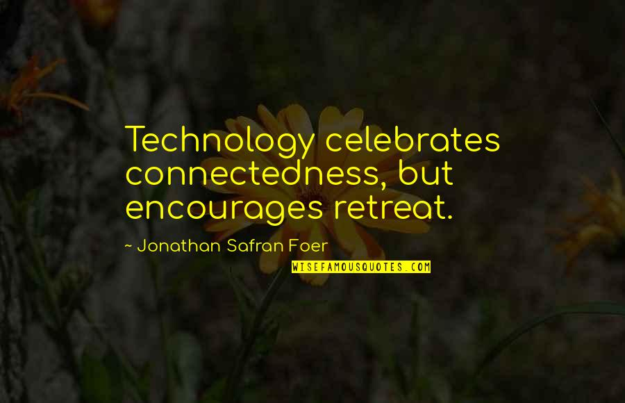 Famous Resourceful Quotes By Jonathan Safran Foer: Technology celebrates connectedness, but encourages retreat.