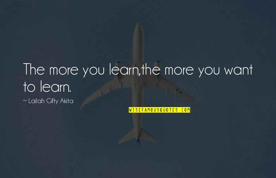 Famous Resourceful Quotes By Lailah Gifty Akita: The more you learn,the more you want to