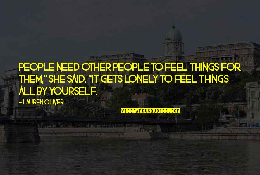 Famous Resourceful Quotes By Lauren Oliver: People need other people to feel things for