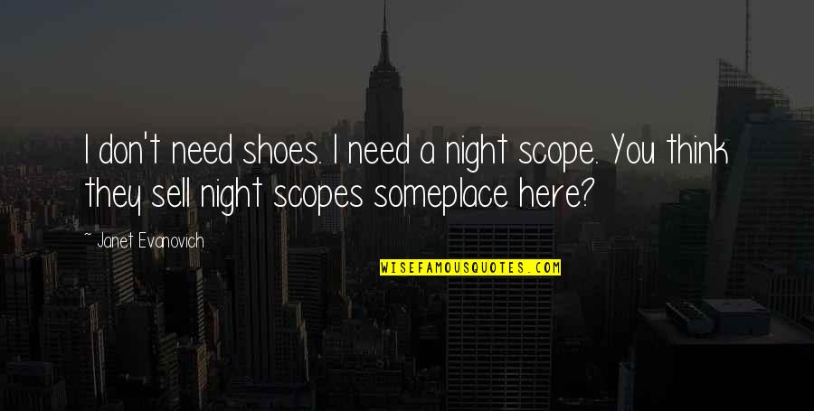 Famous Ricardo Quotes By Janet Evanovich: I don't need shoes. I need a night