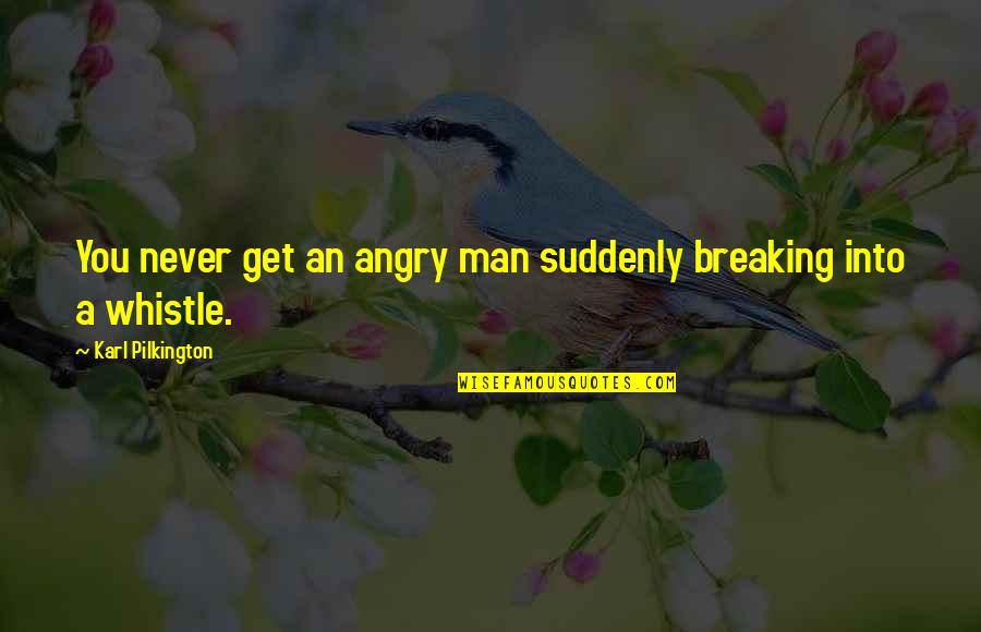 Famous Roadhouse Quotes By Karl Pilkington: You never get an angry man suddenly breaking