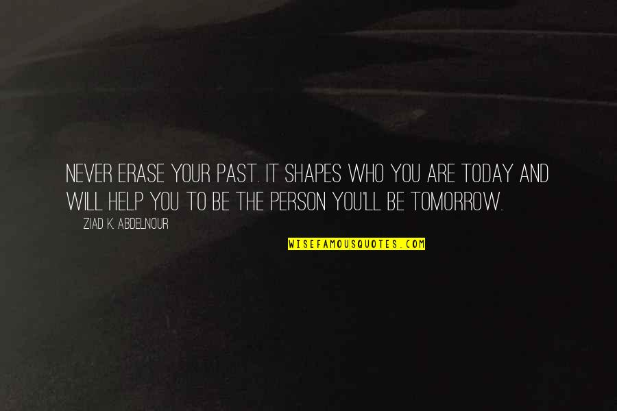 Famous Roadhouse Quotes By Ziad K. Abdelnour: Never erase your past. It shapes who you