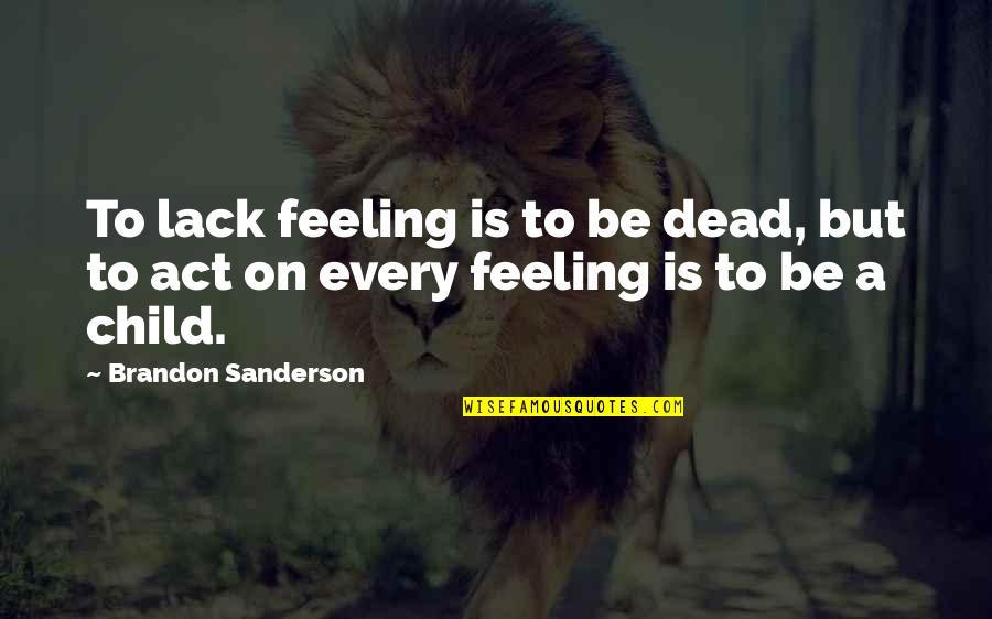 Famous Royalty Quotes By Brandon Sanderson: To lack feeling is to be dead, but
