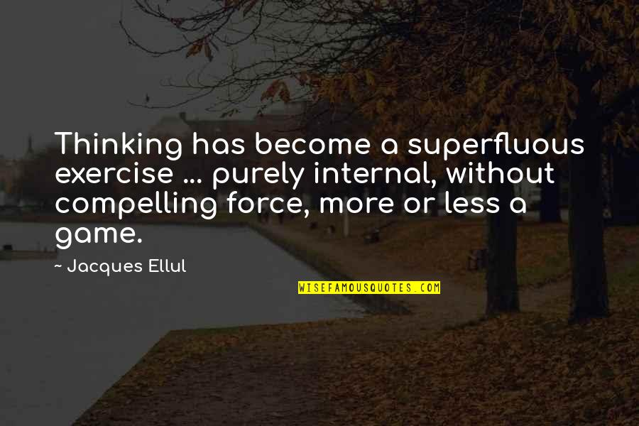 Famous Royalty Quotes By Jacques Ellul: Thinking has become a superfluous exercise ... purely