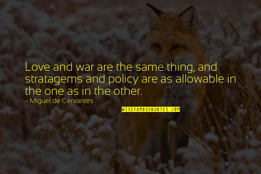 Famous Royalty Quotes By Miguel De Cervantes: Love and war are the same thing, and