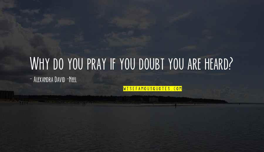 Famous Salafi Quotes By Alexandra David-Neel: Why do you pray if you doubt you