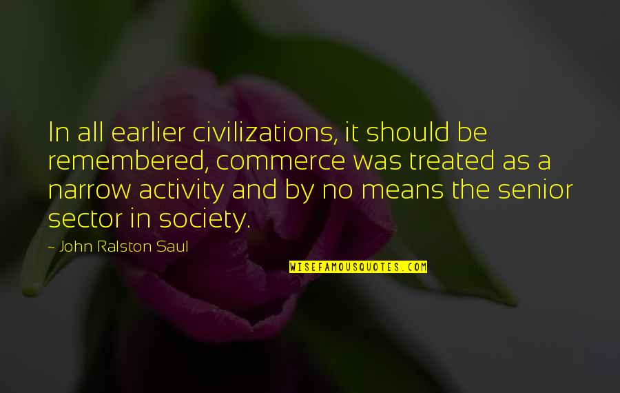 Famous Salafi Quotes By John Ralston Saul: In all earlier civilizations, it should be remembered,