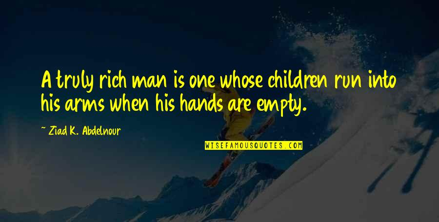 Famous Salafi Quotes By Ziad K. Abdelnour: A truly rich man is one whose children