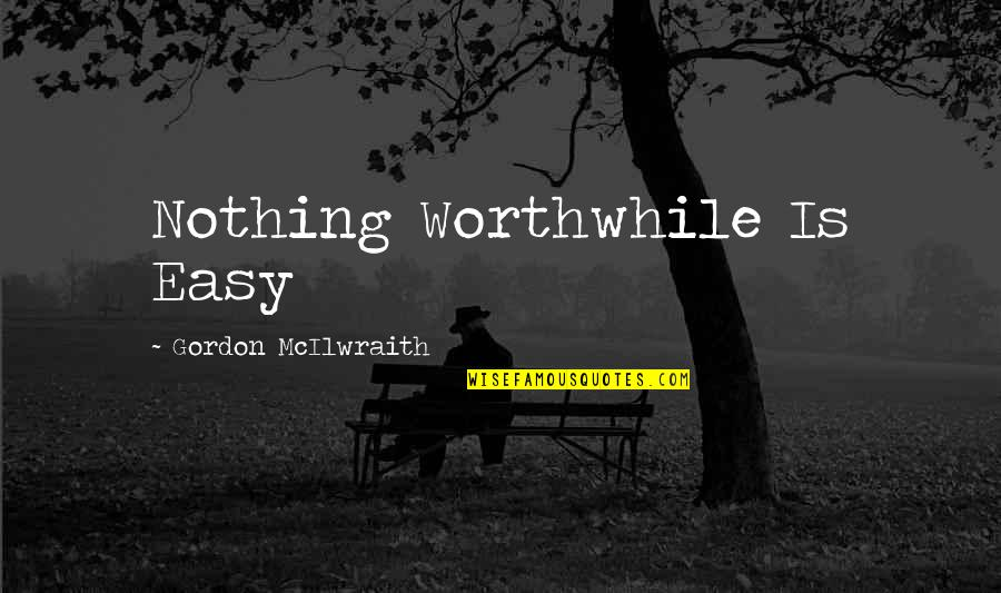 Famous Slogan Quotes By Gordon McIlwraith: Nothing Worthwhile Is Easy