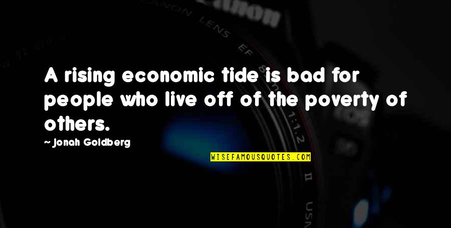 Famous Slogan Quotes By Jonah Goldberg: A rising economic tide is bad for people