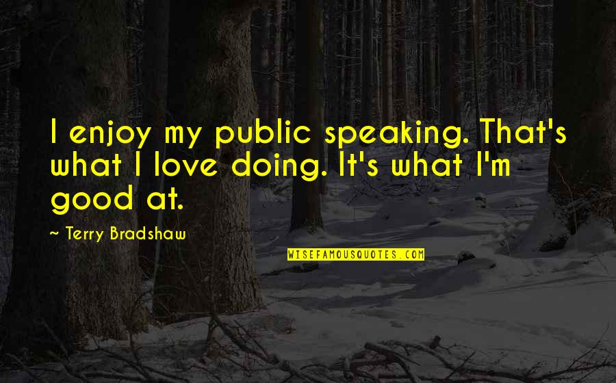 Famous Slogan Quotes By Terry Bradshaw: I enjoy my public speaking. That's what I