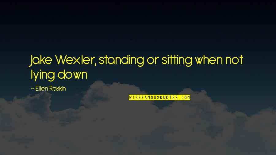Famous Smartness Quotes By Ellen Raskin: Jake Wexler, standing or sitting when not lying