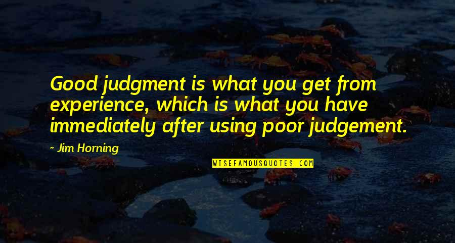 Famous Smartness Quotes By Jim Horning: Good judgment is what you get from experience,