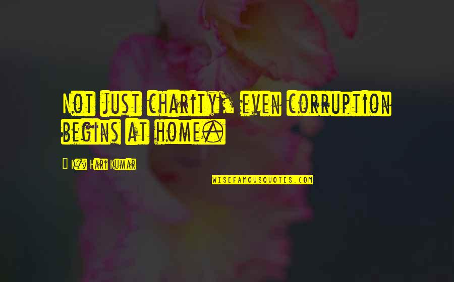 Famous Smartness Quotes By K. Hari Kumar: Not just charity, even corruption begins at home.