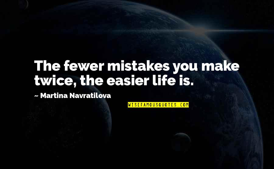 Famous Snowden Quotes By Martina Navratilova: The fewer mistakes you make twice, the easier