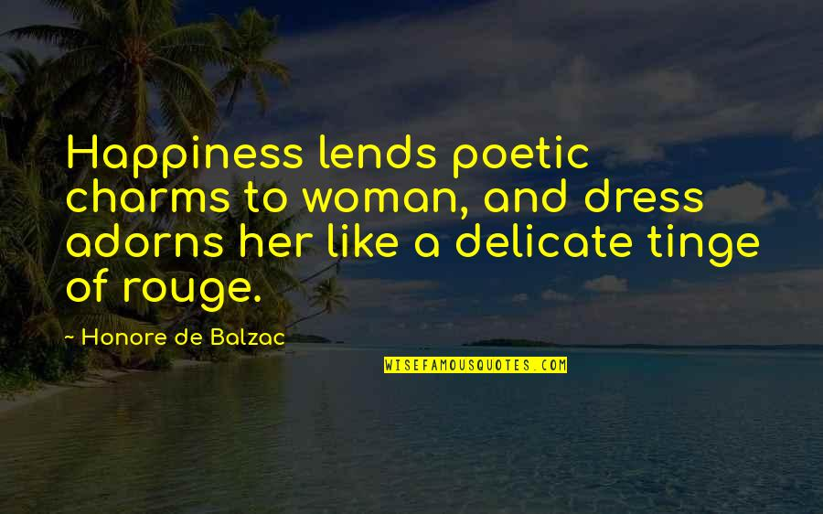Famous Sophia Petrillo Quotes By Honore De Balzac: Happiness lends poetic charms to woman, and dress