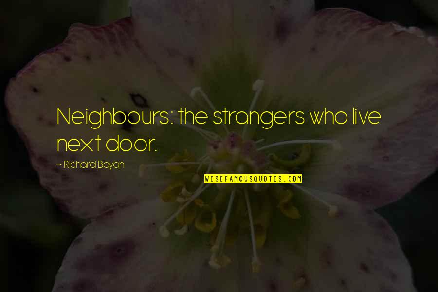 Famous Sophia Petrillo Quotes By Richard Bayan: Neighbours: the strangers who live next door.