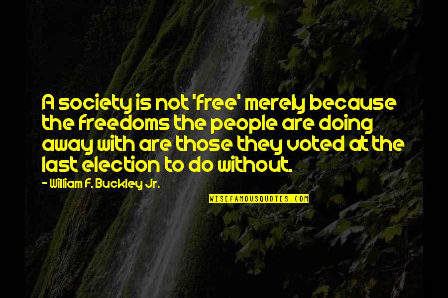 Famous Stefan Salvatore Quotes By William F. Buckley Jr.: A society is not 'free' merely because the