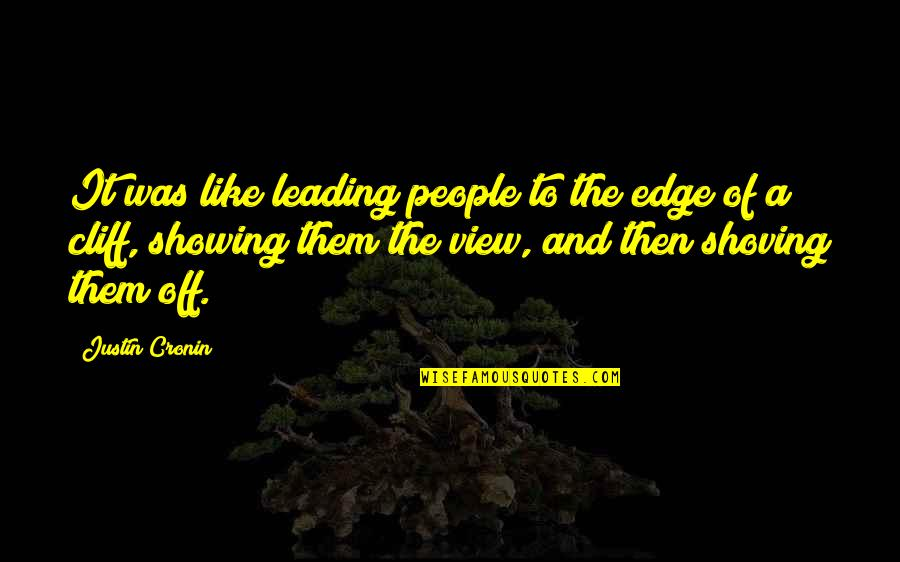 Famous Stutterers Quotes By Justin Cronin: It was like leading people to the edge