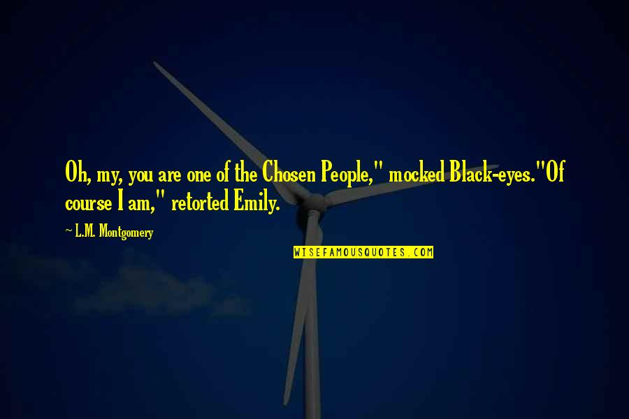 Famous Stutterers Quotes By L.M. Montgomery: Oh, my, you are one of the Chosen