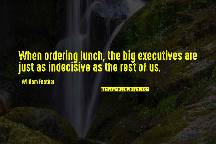 Famous Stutterers Quotes By William Feather: When ordering lunch, the big executives are just