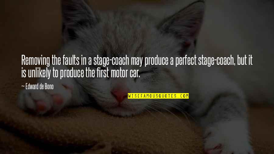 Famous Tardis Quotes By Edward De Bono: Removing the faults in a stage-coach may produce