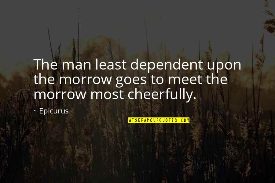 Famous Tardis Quotes By Epicurus: The man least dependent upon the morrow goes