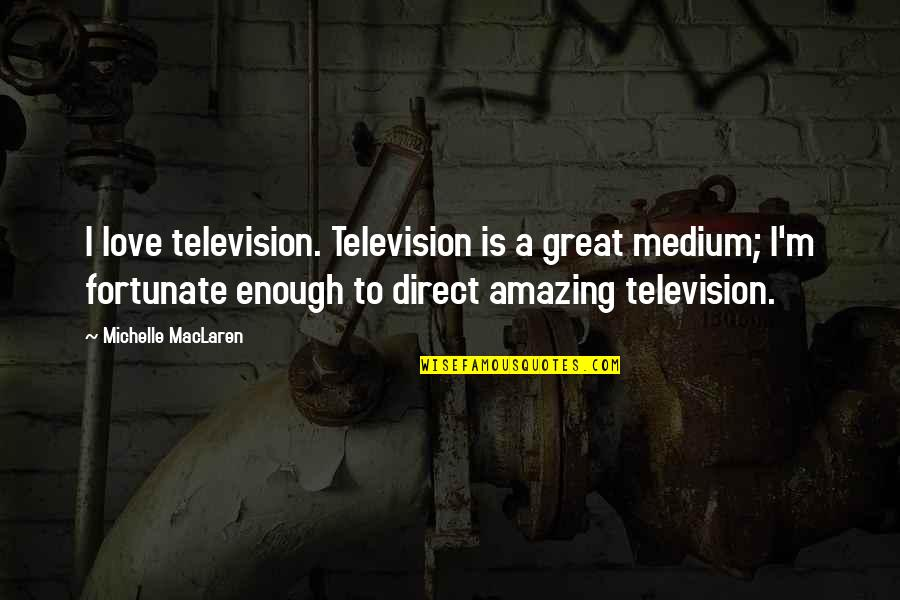 Famous Tardis Quotes By Michelle MacLaren: I love television. Television is a great medium;