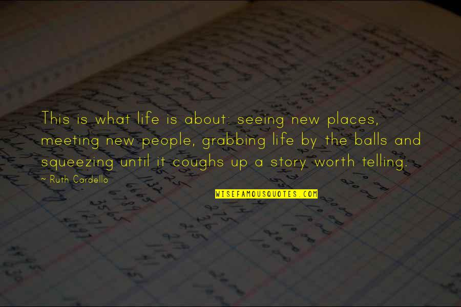 Famous Tardis Quotes By Ruth Cardello: This is what life is about: seeing new