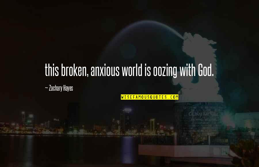 Famous Tardis Quotes By Zachary Hayes: this broken, anxious world is oozing with God.