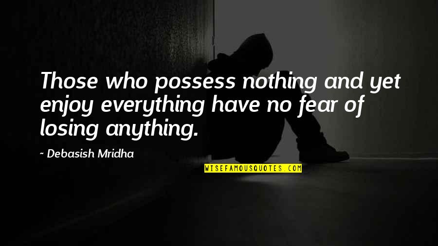 Famous Thriller Movie Quotes By Debasish Mridha: Those who possess nothing and yet enjoy everything