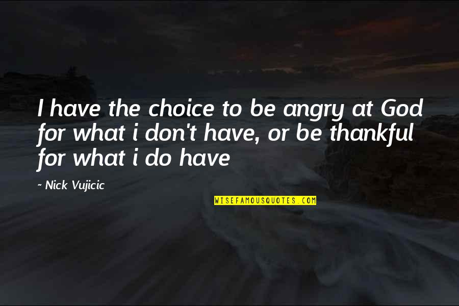 Famous Thriller Movie Quotes By Nick Vujicic: I have the choice to be angry at