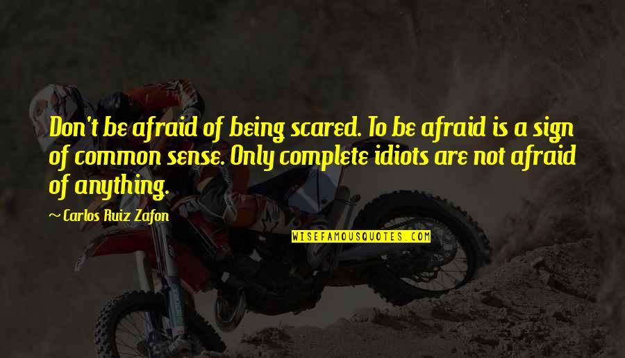 Famous Tim Mcgraw Quotes By Carlos Ruiz Zafon: Don't be afraid of being scared. To be