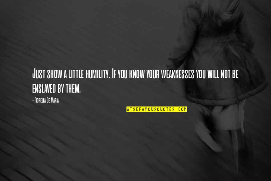 Famous Trust Quotes By Fiorella De Maria: Just show a little humility. If you know