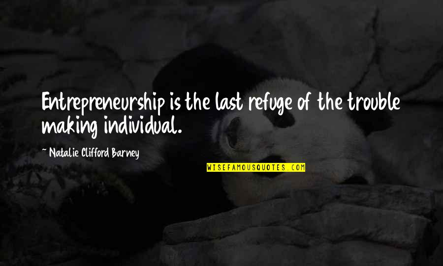Famous Trust Quotes By Natalie Clifford Barney: Entrepreneurship is the last refuge of the trouble