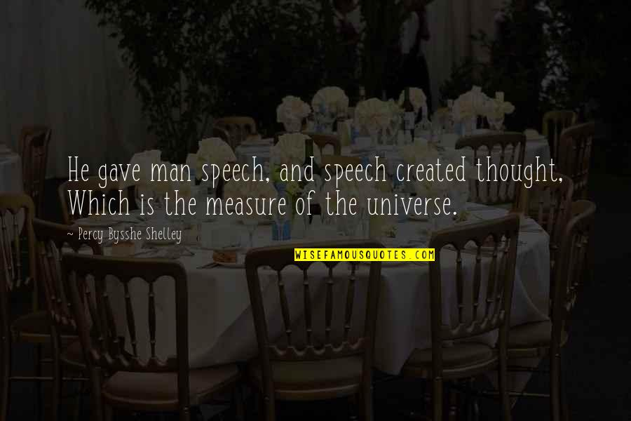 Famous Trust Quotes By Percy Bysshe Shelley: He gave man speech, and speech created thought,