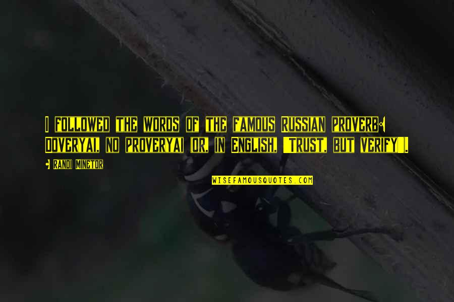Famous Trust Quotes By Randi Minetor: I followed the words of the famous Russian