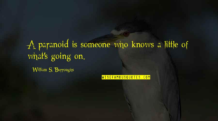 Famous Trust Quotes By William S. Burroughs: A paranoid is someone who knows a little