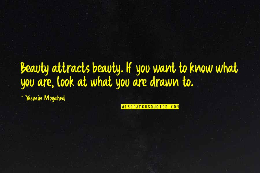 Famous Underdogs Quotes By Yasmin Mogahed: Beauty attracts beauty. If you want to know