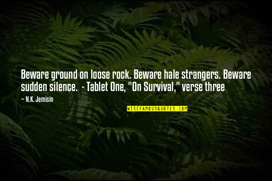Famous Uniqueness Quotes By N.K. Jemisin: Beware ground on loose rock. Beware hale strangers.