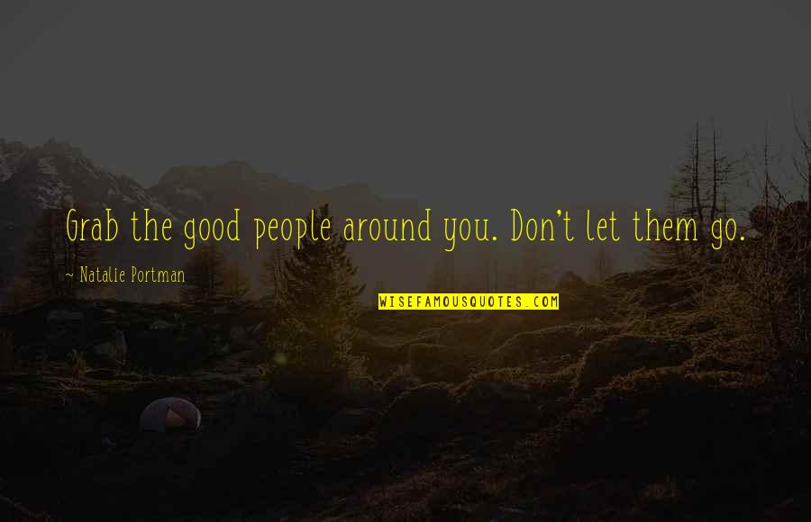 Famous Uniqueness Quotes By Natalie Portman: Grab the good people around you. Don't let