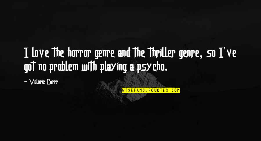 Famous Uniqueness Quotes By Valorie Curry: I love the horror genre and the thriller