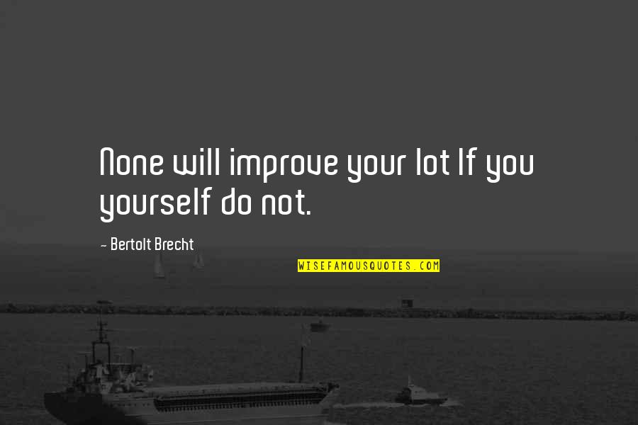 Famous Versailles Quotes By Bertolt Brecht: None will improve your lot If you yourself