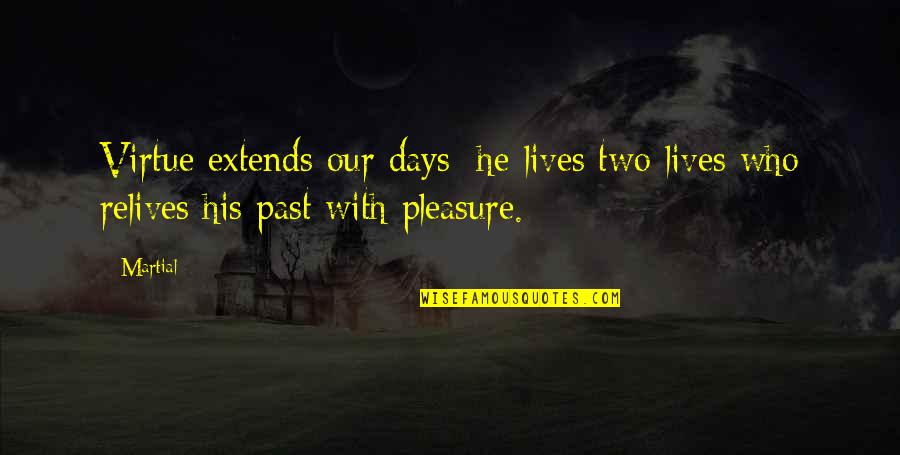 Famous Versailles Quotes By Martial: Virtue extends our days: he lives two lives