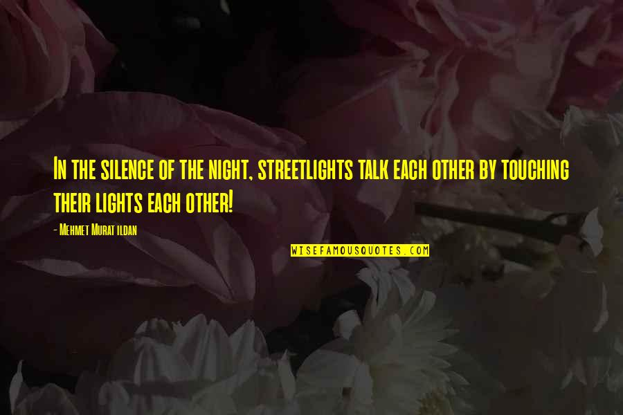 Famous Versailles Quotes By Mehmet Murat Ildan: In the silence of the night, streetlights talk