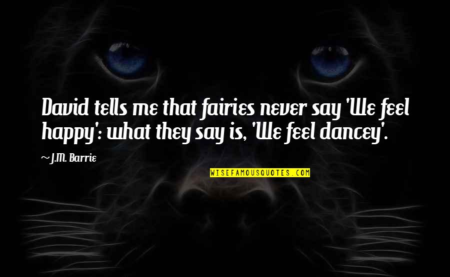 Famous Votes Quotes By J.M. Barrie: David tells me that fairies never say 'We